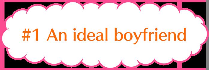 An ideal boyfriend